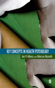 Key Concepts in Health Psychology ebook by Dr Ian Albery,Dr. Marcus Munafo