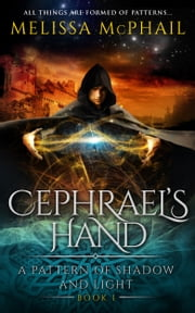 Cephrael's Hand: A Pattern of Shadow & Light Book One ebook by Melissa McPhail