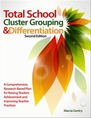 Total School Cluster Grouping and Differentiation - A Comprehensive, Research-Based Plan for Raising Student Achievement and Improving Teacher Practice ebook by Marcia Gentry