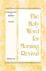 The Holy Word for Morning Revival - Crystallization-study of Exodus, Volume 6 ebook by Witness Lee