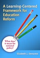 A Learning-Centered Framework for Education Reform ebook by Elizabeth Demarest