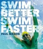 Swim Better, Swim Faster ebook by Paul Mason