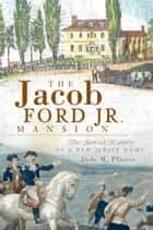 Jacob Ford Jr. Mansion, The ebook by Jude M. Pfister