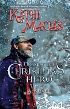 Unexpected Christmas Hero ebook by Kathi Macias