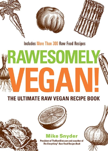 Rawesomely Vegan! - The Ultimate Raw Vegan Recipe Book ebook by Mike Snyder