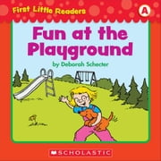 First Little Readers: Fun At The Playground (Level A) ebook by Schecter, Deborah