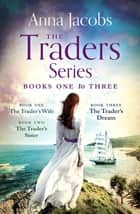 The Traders Series Books 1–3 - The Trader's Wife, The Trader's Sister, The Trader's Dream ebook by Anna Jacobs