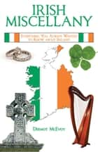 Irish Miscellany - Everything You Always Wanted to Know About Ireland ebook by Dermot McEvoy