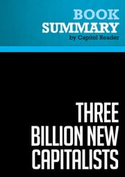 Summary of Three Billion New Capitalists: The Great Shift of Wealth and Power to the East - Clyde V. Prestowitz ebook by Capitol Reader