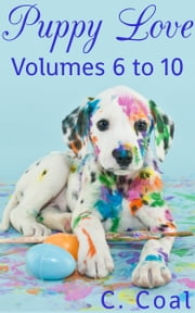 Puppy Love (Volumes 6 to 10) ebook by C. Coal