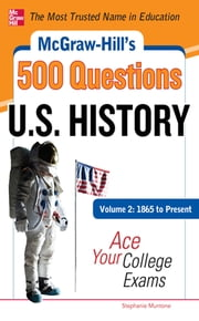 McGraw-Hill's 500 U.S. History Questions, Volume 2: 1865 to Present: Ace Your College Exams - 3 Reading Tests + 3 Writing Tests + 3 Mathematics Tests ebook by Stephanie Muntone