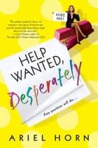 Help Wanted, Desperately ebook by Ariel Horn