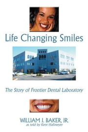 Life Changing Smiles ebook by William J. Baker, Jr.