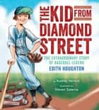 The Kid from Diamond Street - The Extraordinary Story of Baseball Legend Edith Houghton ebook by Audrey Vernick, Steven Salerno