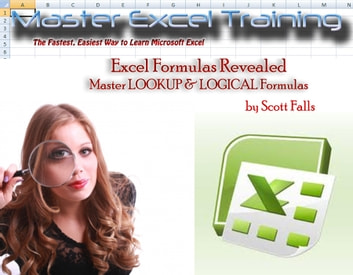 Excel Master Training - Master LOOKUP & LOGICAL Formulas in Excel - Vlookup ebook by Scott Falls