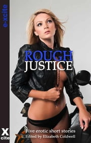 Rough Justice - Five erotic Crimes of Passion stories ebook by Elizabeth Coldwell,Angela Propps,Landon Dixon,Kate J. Cameron,Tony Haynes,Courtney James