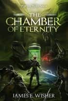 The Chamber of Eternity ebook by James E. Wisher