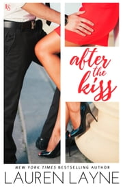 After the Kiss - A Sex, Love & Stiletto Novel ebook by Lauren Layne