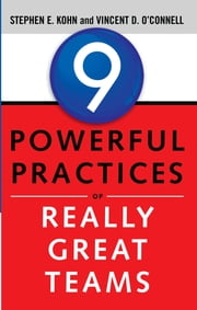 9 Powerful Practices of Really Great Teams ebook by Stephen E. Kohn, Vincent O'Connell