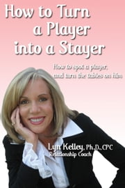 How to Turn a Player into a Stayer ebook by Lyn Kelley
