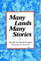 Many Lands, Many Stories - Asian Folktales for Children ebook by David Conger, Ruth Ra