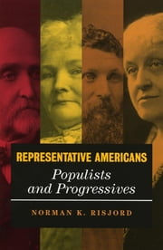 Representative Americans - Populists and Progressives ebook by Norman K. Risjord