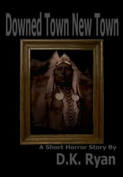 Downed Town New Town ebook by D.K. Ryan