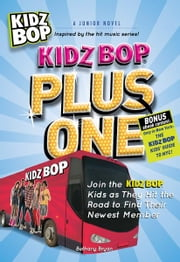 Kidz Bop Plus One - The Junior Novel - Join the Kidz Bop Kidz as They Hit the Road to Find Their Newest Member ebook by Bethany Bryan