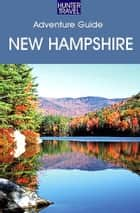 New Hampshire Adventure Guide ebook by Elizabeth  Dugger
