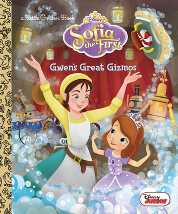 Gwen S Great Gizmos Disney Junior Sofia The First Ebook By