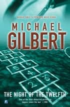 Night Of The Twelfth ebook by Michael Gilbert