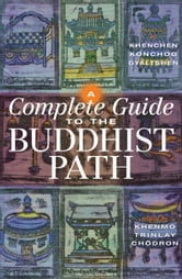A Complete Guide to the Buddhist Path ebook by Khenchen Konchog Gyaltshen Rinpoche
