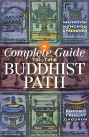 A Complete Guide to the Buddhist Path ebook by Khenchen Konchog Gyaltshen Rinpoche,Khenmo Trinlay Chodron