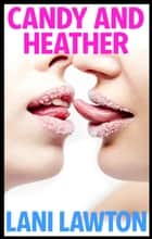 Candy and Heather: Erotica Short ebook by Lani Lawton