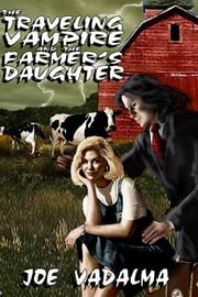 THE TRAVELING VAMPIRE AND THE FARMER'S DAUGHTER ebook by JOE VADALMA