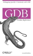 GDB Pocket Reference ebook by Arnold Robbins