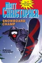 Snowboard Champ ebook by Matt Christopher