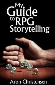 My Guide to RPG Storytelling ebook by Aron Christensen