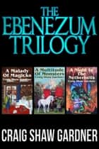 The Ebenezum Trilogy ebook by Craig Shaw Gardner