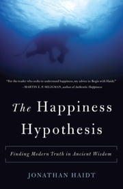 The Happiness Hypothesis - Finding Modern Truth in Ancient Wisdom ebook by Jonathan Haidt