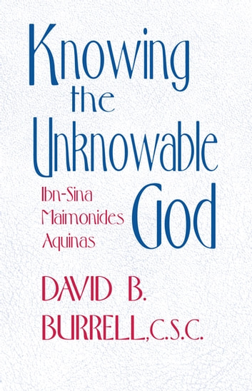 Knowing the Unknowable God - Ibn-Sina, Maimonides, Aquinas ebook by David B. Burrell, C.S.C.