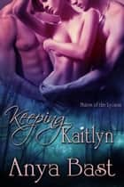 Keeping Kaitlyn ebook by Anya Bast