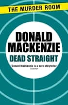 Dead Straight ebook by Donald MacKenzie