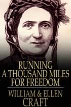 Running A Thousand Miles For Freedom: The Escape Of William And Ellen Craft From Slavery - The Escape of William and Ellen Craft from Slavery eBook by William Craft, Ellen Craft