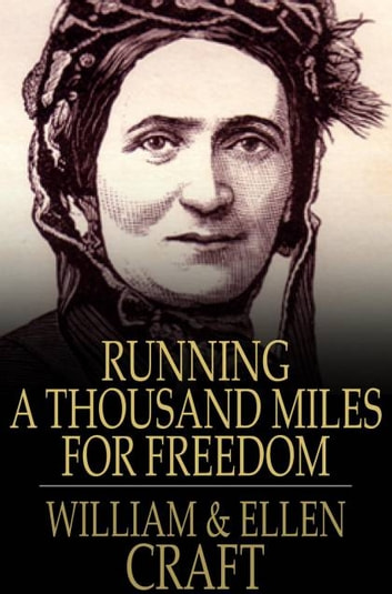Running A Thousand Miles For Freedom: The Escape Of William And Ellen Craft From Slavery - The Escape of William and Ellen Craft from Slavery ebook by William Craft,Ellen Craft