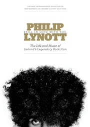 Philip Lynott : Still In Love With You - The Life and Music of Ireland's Legendary Rock Icon ebook by Niall Stokes