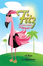 Fitz the Florida Flamingo with Attitude! ebook by JB Heart