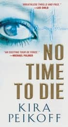 No Time to Die ebook by Kira Peikoff