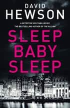 Sleep Baby Sleep ebook by David Hewson