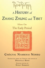 A History of Zhang Zhung and Tibet, Volume One - The Early Period ebook by Chogyal Namkhai Norbu,Donatella Rossi,Donatella Rossi,Nancy Simmons
